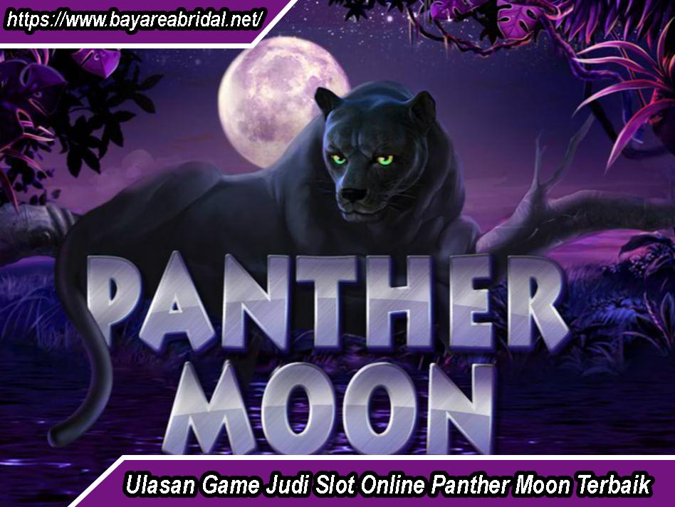 Ulasan Game Judi Slot Online Panther Moon Terbaik